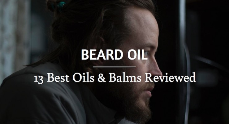 13+ Best Beard Oils and Balms for a Healthy Beard Reviewed