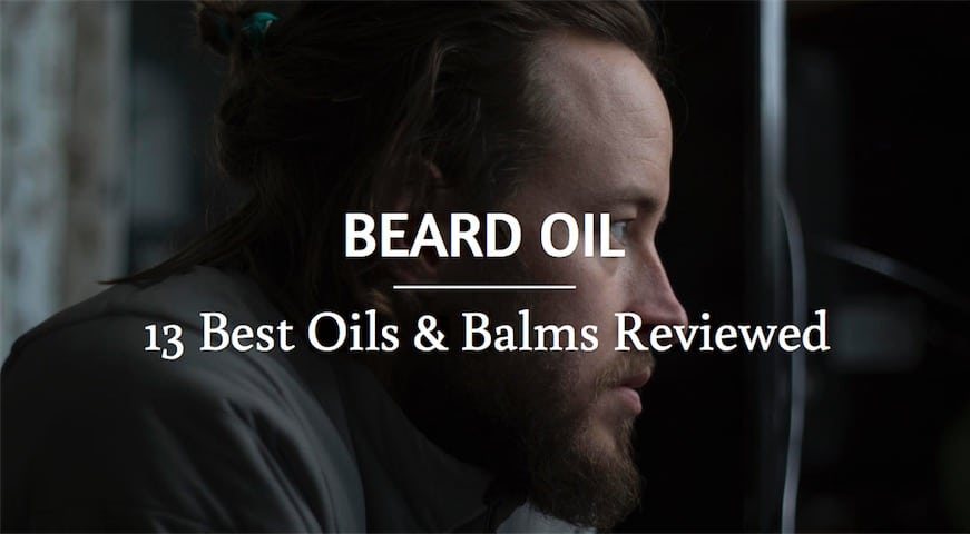 13 Beard Oil Reviewed