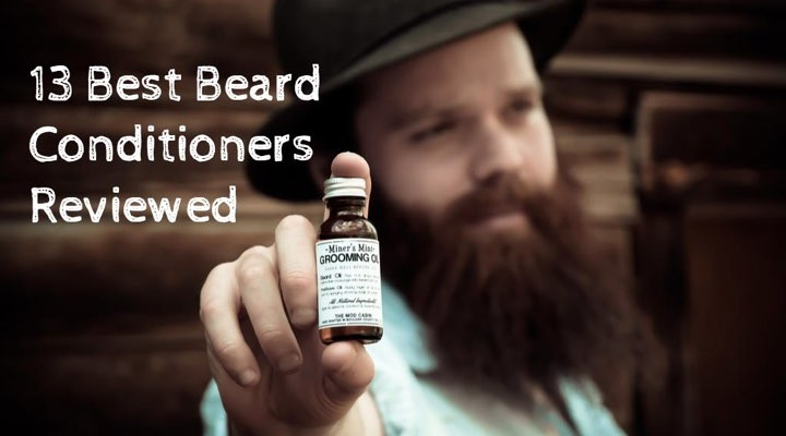13 Best Beard Conditioner for Men Reviewed