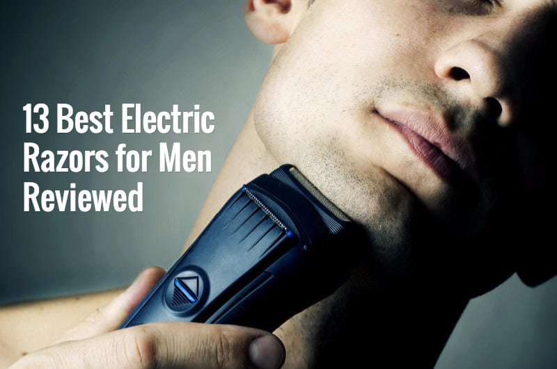 Best Electric Razor for Men Reviewed