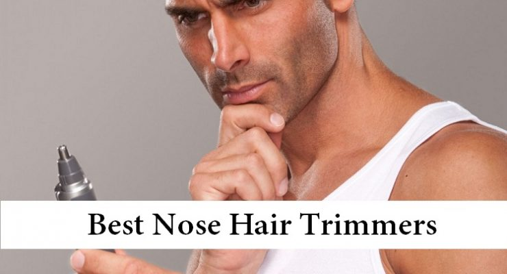 4 Best Nose Hair Trimmers [2018]