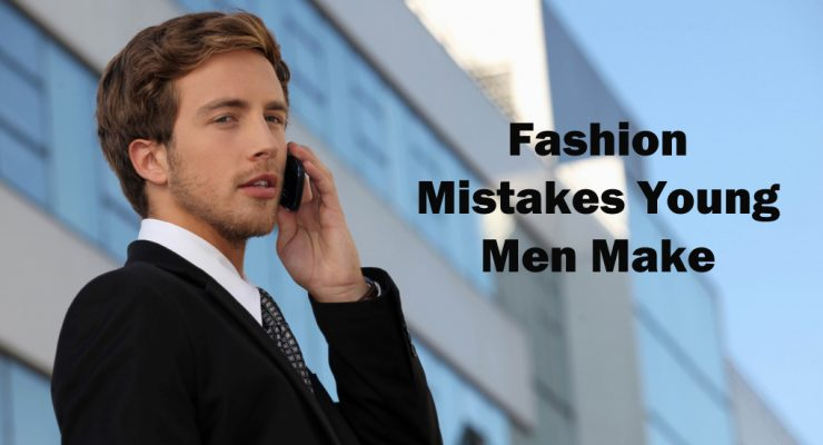 6 Fashion Mistakes Young Men Make [2018]