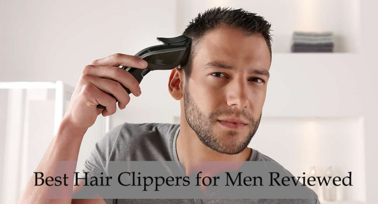 10 Best Hair Clippers for Men Reviewed [2018]