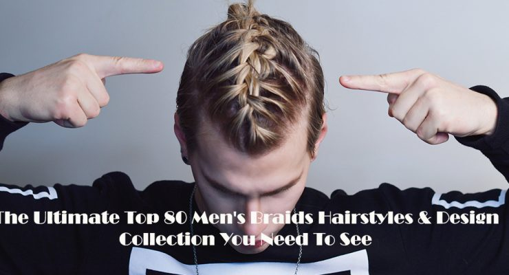 The Ultimate Top 80 Men's Braids Hairstyles & Design Collection You Need To See
