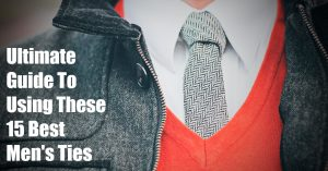 The Ultimate Guide To Using These 15 Best Men's Ties [2018]
