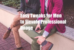 Easy Tweaks for Men to Elevate their Professional Image